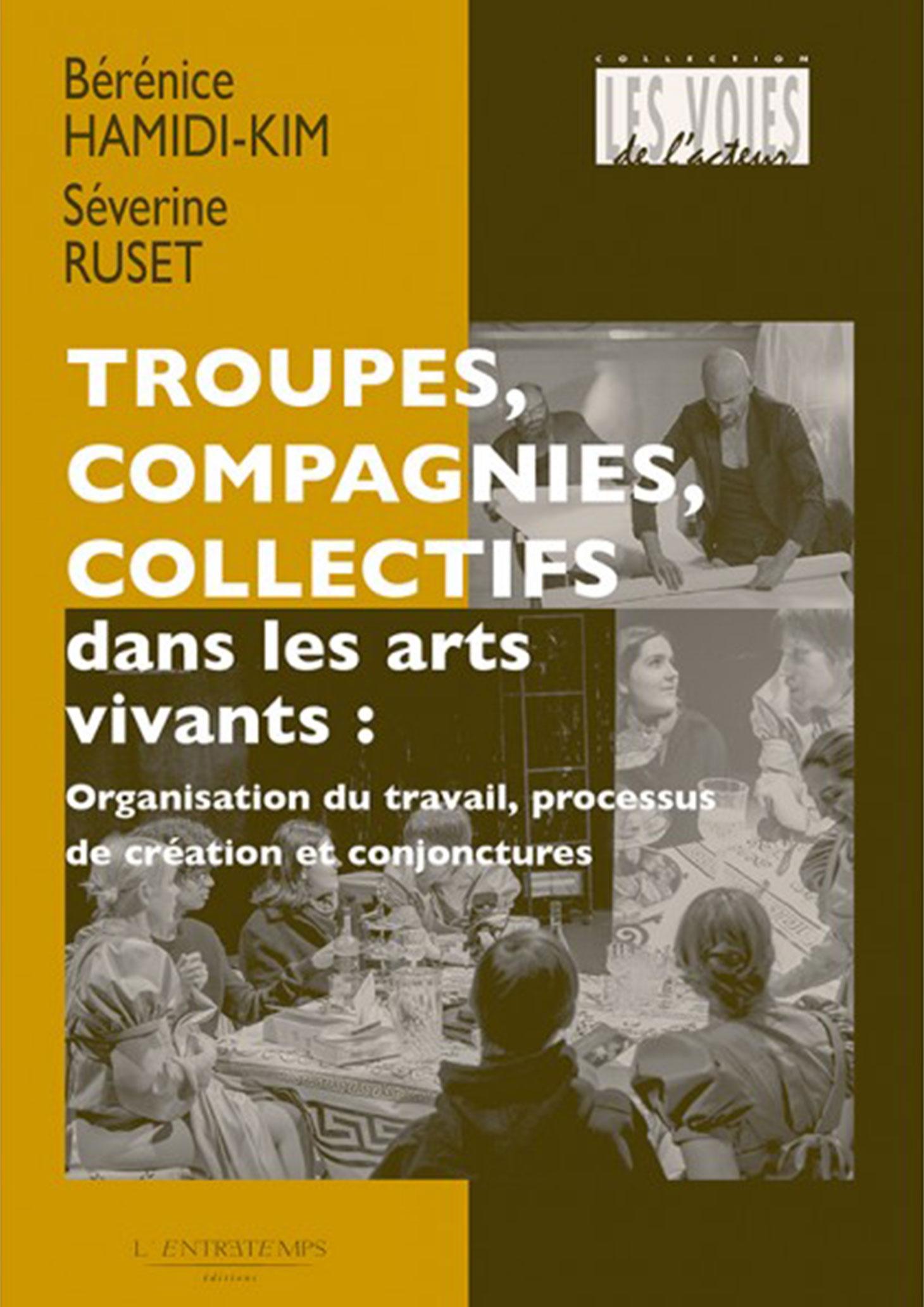 Troupes, compagnies, collectifs dans les arts vivants : organisation du travail, processus de création et conjonctures